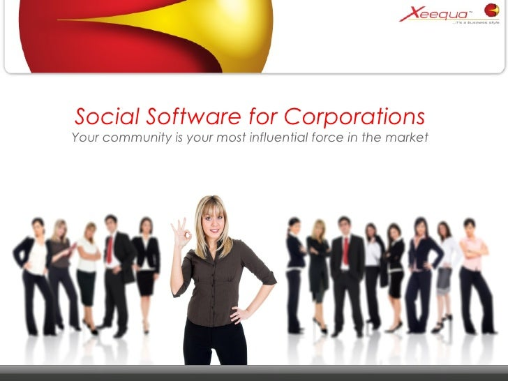 Social Software for Corporations Your community is your most influential force in the market