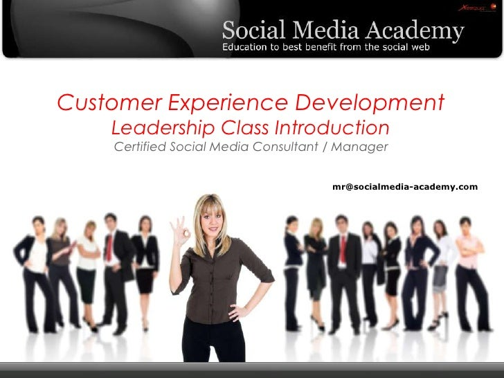 Customer Experience DevelopmentLeadership Class IntroductionCertified Social Media Consultant / Manager<br />mr@socialmedi...