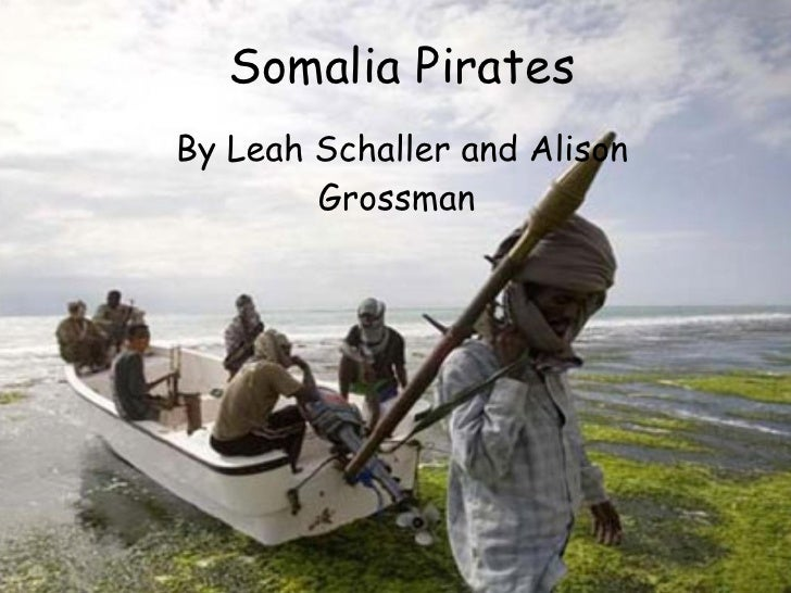 Somalia Pirates By Leah Schaller and Alison Grossman