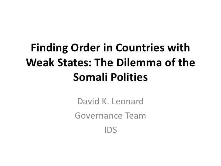 Finding Order in Countries withWeak States: The Dilemma of the        Somali Polities        David K. Leonard        Gover...