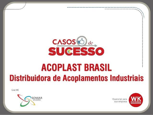ACOPLAST BRASIL Distribuidora de Acoplamentos Industriais Canal WK: