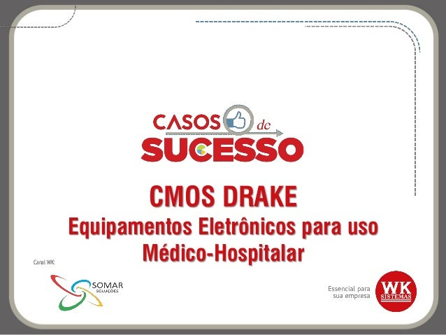 CMOS DRAKE Equipamentos Eletrônicos para uso Médico-HospitalarCanal WK: