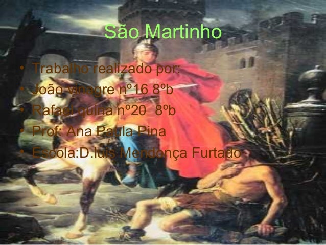 São Martinho • Trabalho realizado por: • João vinagre nº16 8ºb • Rafael quina nº20 8ºb • Prof: Ana Paula Pina • Escola:D.l...