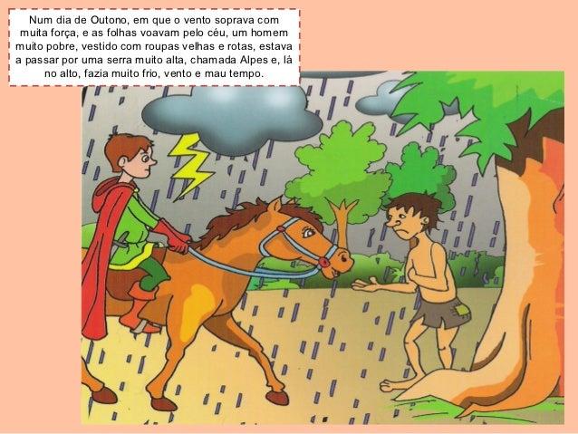 Num dia de Outono, em que o vento soprava com muita força, e as folhas voavam pelo céu, um homemmuito pobre, vestido com r...
