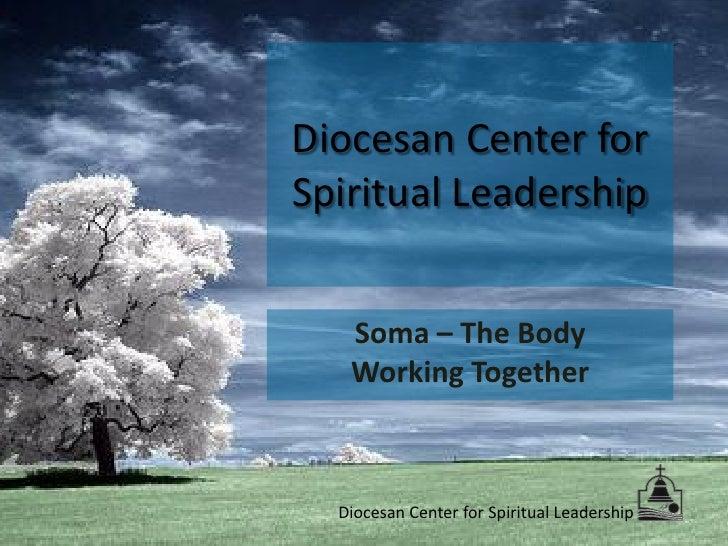 Diocesan Center for Spiritual Leadership      Soma – The Body    Working Together      Diocesan Center for Spiritual Leade...
