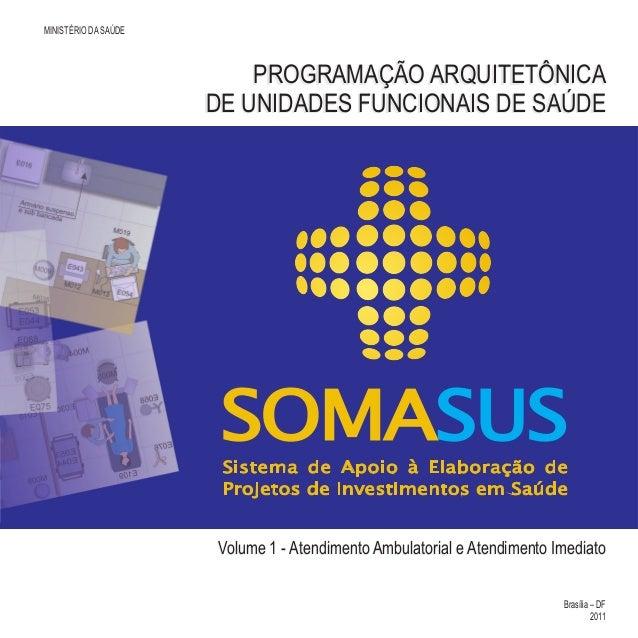 Volume 1 - Atendimento Ambulatorial e Atendimento Imediato MINISTÉRIO DASAÚDE Brasília ‒ DF 2011 PROGRAMAÇÃO ARQUITETÔNICA...