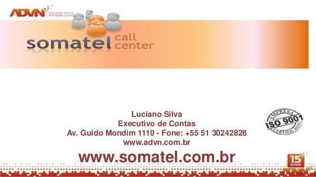 Luciano Silva            Executivo de ContasAv. Guido Mondim 1110 - Fone: +55 51 30242828             www.advn.com.br  www...