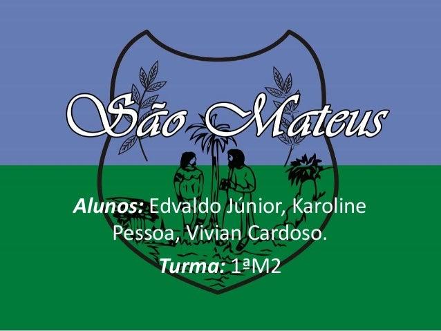 Alunos: Edvaldo Júnior, Karoline Pessoa, Vivian Cardoso. Turma: 1ªM2