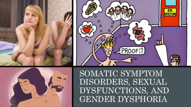 SOMATIC SYMPTOM DISORDERS, SEXUAL DYSFUNCTIONS, AND GENDER DYSPHORIA
