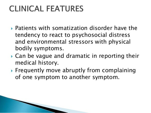 somatization disorder Symptoms symptoms of somatic symptom disorder may be: specific sensations, such as pain or shortness of breath, or more general symptoms, such as fatigue or weakness.