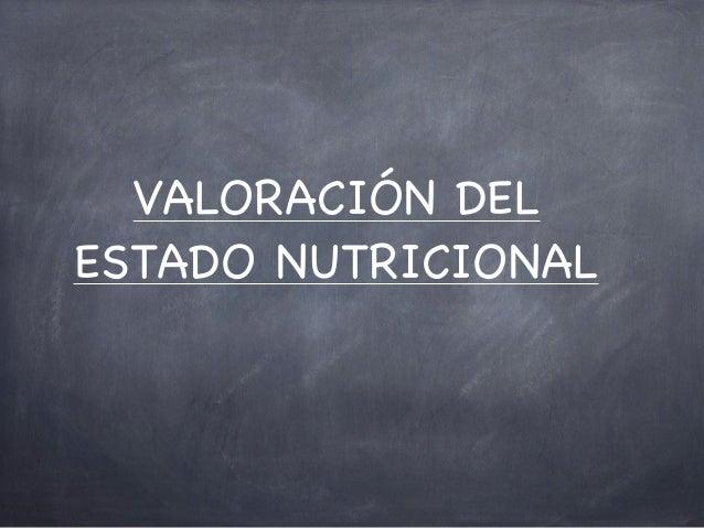 VALORACIÓN DELESTADO NUTRICIONAL                 Chema