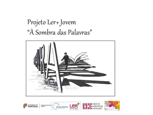 "Projeto Ler+ Jovem ""À Sombra das Palavras"""