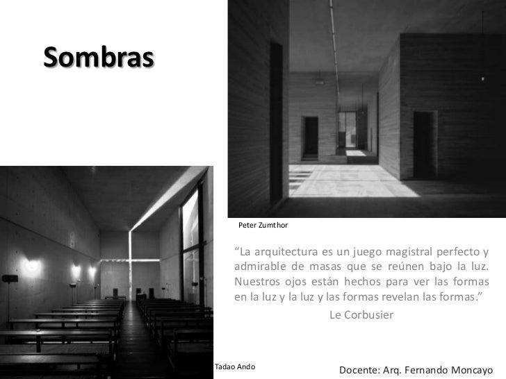 """Sombras<br />Peter Zumthor<br />""""La arquitectura es un juego magistral perfecto y admirable de masas que se reúnen bajo la..."""