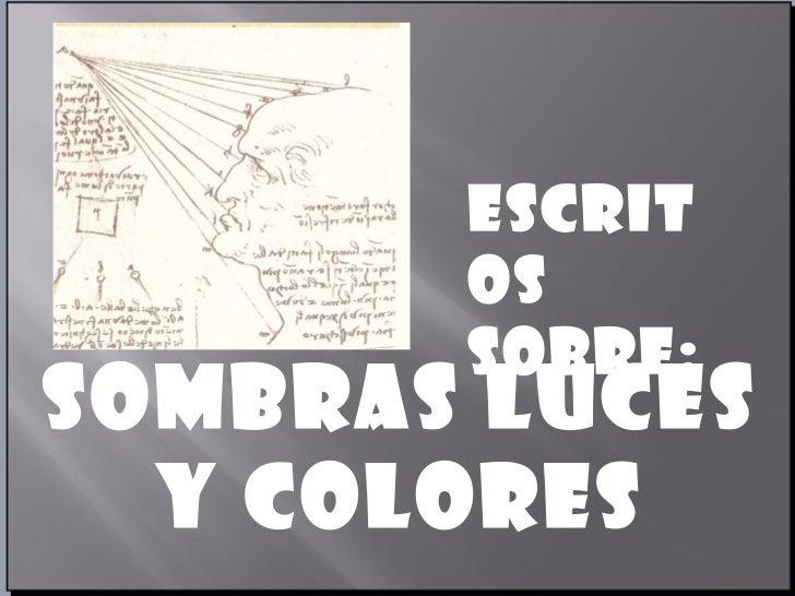 SOMBRAS LUCES Y COLORES Escritos sobre: