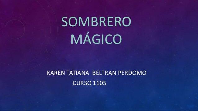 SOMBRERO MÁGICO KAREN TATIANA BELTRAN PERDOMO CURSO 1105