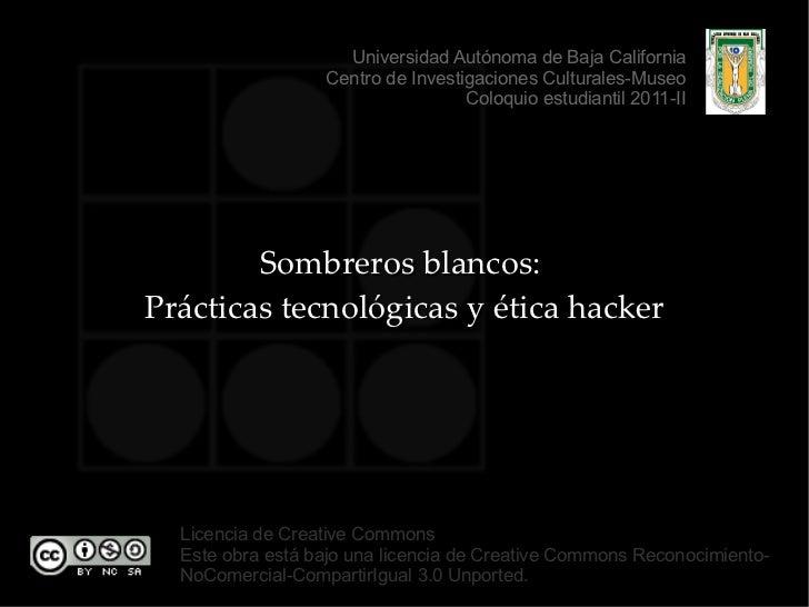 Sombreros blancos:  Prácticas tecnológicas y ética hacker Licencia de Creative Commons Este obra está bajo una licencia de...