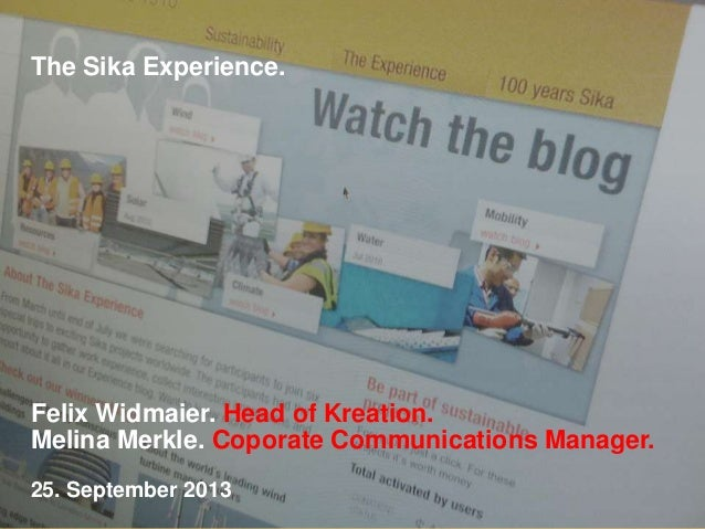 The Sika Experience. Felix Widmaier. Head of Kreation. Melina Merkle. Coporate Communications Manager. 25. September 2013