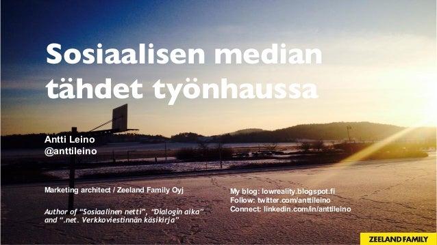 """Sosiaalisen median tähdet työnhaussa Antti Leino @anttileino Marketing architect / Zeeland Family Oyj Author of """"Sosiaalin..."""