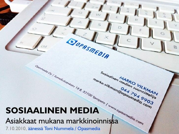 SOSIAALINEN MEDIA Asiakkaat mukana markkinoinnissa 7.10.2010, äänessä Toni Nummela / Opasmedia