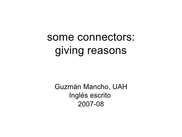 some connectors: giving reasons Guzmán Mancho, UAH Inglés escrito  2007-08