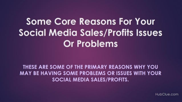 Some Core Reasons For Your Social Media Sales/Profits Issues Or Problems  You can learn more about this by getting the fu...