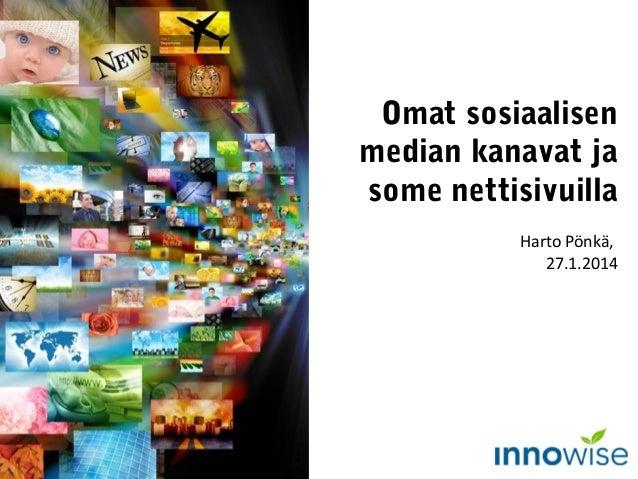Omat sosiaalisen median kanavat ja some nettisivuilla Harto Pönkä, 27.1.2014