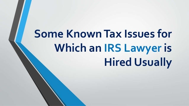 Some KnownTax Issues for Which an IRS Lawyer is Hired Usually