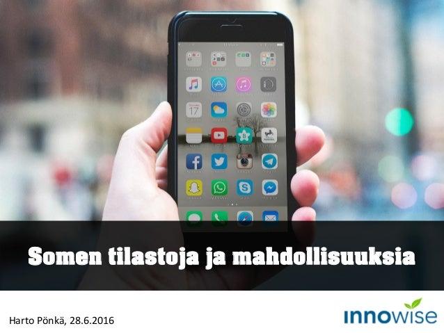 Somen tilastoja ja mahdollisuuksia Harto Pönkä, 28.6.2016