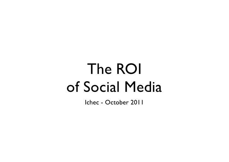 The ROIof Social Media  Ichec - October 2011