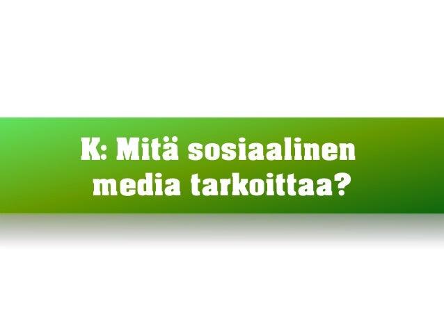 Sosiaalinen media - tilannekatsaus ja yrityksen toiminnassa Slide 2