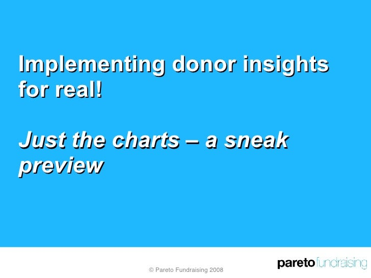 Implementing donor insights for real! Just the charts – a sneak preview © Pareto Fundraising 2008