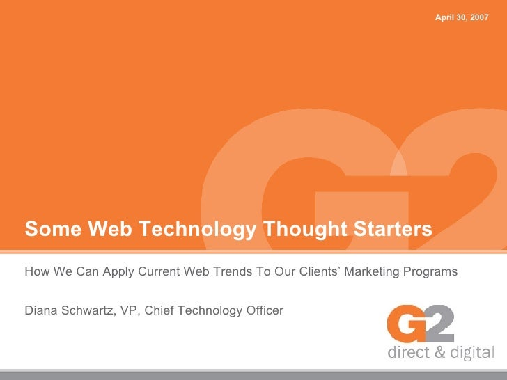 Some Web Technology Thought Starters How We Can Apply Current Web Trends To Our Clients' Marketing Programs Diana Schwartz...