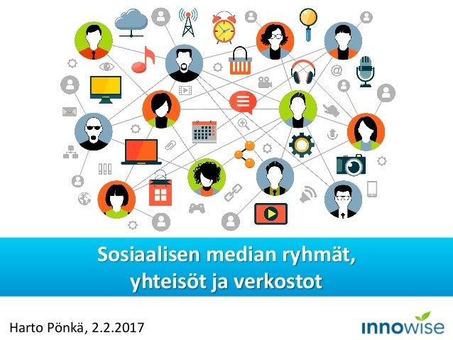 Harto Pönkä, 2.2.2017 Sosiaalisen median ryhmät, yhteisöt ja verkostot