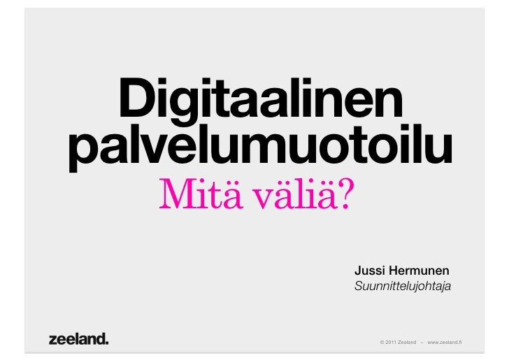 Digitaalinenpalvelumuotoilu   Mitä väliä?             Jussi Hermunen!             Suunnittelujohtaja                 © 201...
