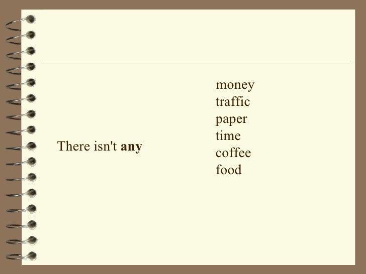 <ul><li>There isn't  any </li></ul><ul><li>money traffic paper time coffee food </li></ul>