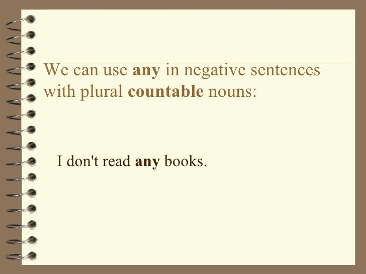 We can use  any  in negative sentences with plural  countable  nouns: <ul><li>I don't read  any  books.  </li></ul>