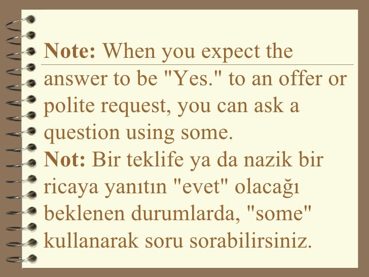 """Note:  When you expect the answer to be """"Yes."""" to an offer or polite request, you can ask a question using some...."""