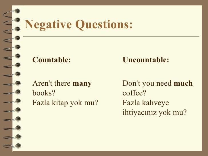 Negative Questions: <ul><li>Countable: </li></ul><ul><li>Aren't there  many  books?  Fazla kitap yok mu? </li></ul><ul><li...
