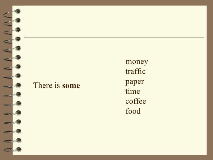 <ul><li>There is  some </li></ul><ul><li>money traffic paper time coffee food </li></ul>