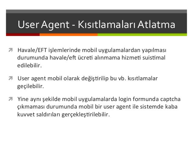User  Agent  -‐  Kısıtlamaları  Atlatma   ì Havale/EFT  işlemlerinde  mobil  uygulamalardan  yapılmas...