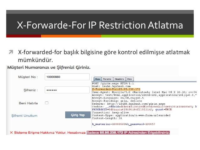 X-‐Forwarde-‐For  IP  Restriction  Atlatma   ì X-‐forwarded-‐for  başlık  bilgisine  göre  kontrol ...