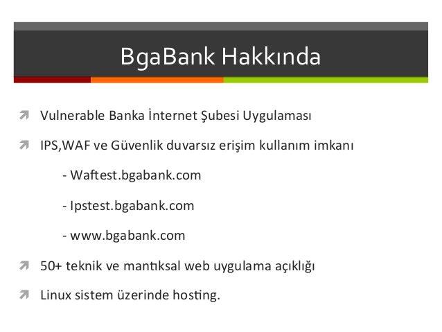 BgaBank  Hakkında   ì Vulnerable  Banka  İnternet  Şubesi  Uygulaması   ì IPS,WAF  ve  Güvenlik  d...