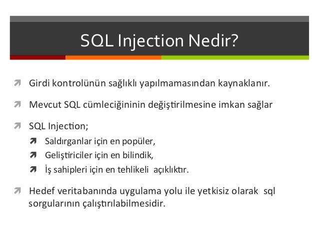 SQL  Injection  Nedir?   ì Girdi  kontrolünün  sağlıklı  yapılmamasından  kaynaklanır.   ì Mevcut  S...
