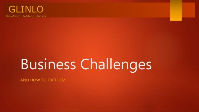 GLINLOConsultancy – Solutions – Services Business Challenges AND HOW TO FIX THEM