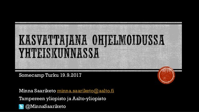 Somecamp Turku 19.9.2017 Minna Saariketo minna.saariketo@aalto.fi Tampereen yliopisto ja Aalto-yliopisto @MinnaSaariketo