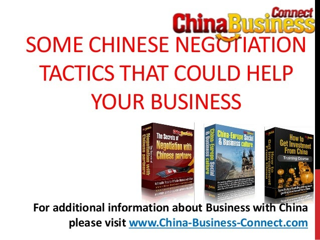 SOME CHINESE NEGOTIATIONTACTICS THAT COULD HELPYOUR BUSINESSFor additional information about Business with Chinaplease vis...