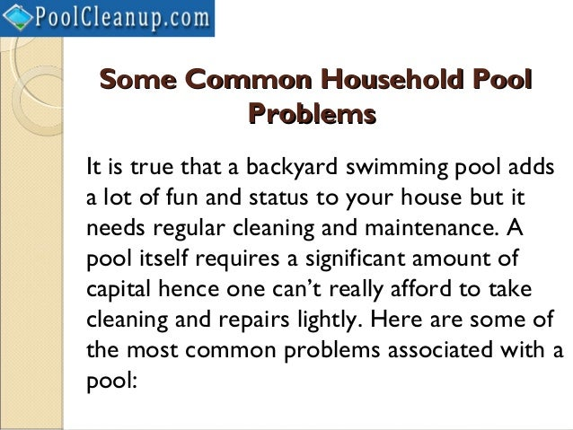 Some Common Household Pool         ProblemsIt is true that a backyard swimming pool addsa lot of fun and status to your ho...