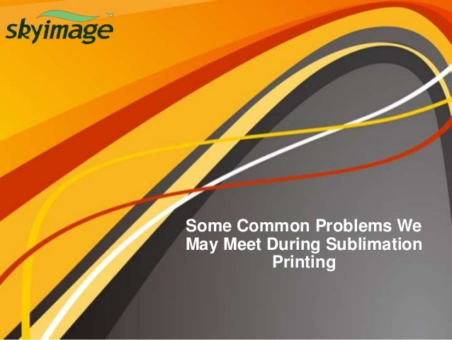Some Common Problems We May Meet During Sublimation Printing