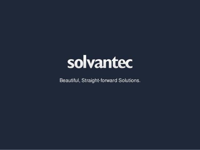 Beautiful, Straight-forward Solutions.