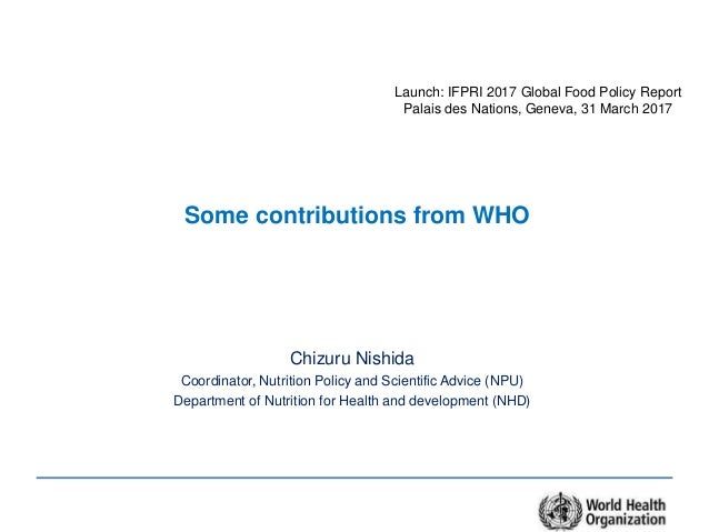 Some contributions from WHO Chizuru Nishida Coordinator, Nutrition Policy and Scientific Advice (NPU) Department of Nutrit...